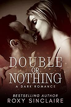 Double Or Nothing: A Dark Romance (Deadly Passion Series Book 2) by [Sinclaire, Roxy]