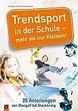 Trendsport in der Schule - mehr als nur Klettern!: 25 Anleitungen von Discgolf bis Slacklining