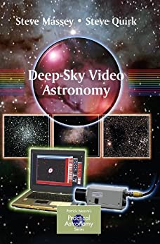 Deep-Sky Video Astronomy (The Patrick Moore Practical Astronomy Series) by [Massey, Steve, Quirk, Steve]