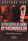 La Philosophie du Cinéma d'Horreur Effroi Éthique et Beauté