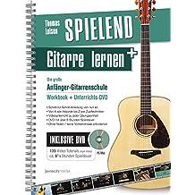 Spielend Gitarre Lernen: Die große Anfänger-Gitarrenschule (mit DVD)