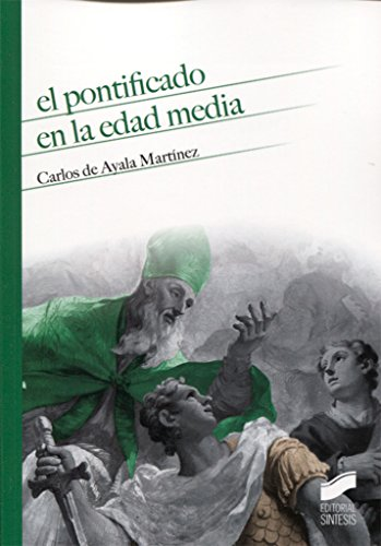 El pontificado en la edad media (Historia) por Carlos De Ayala Martínez