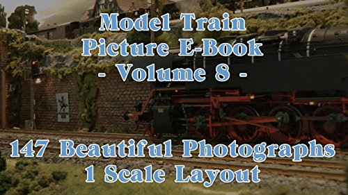 Model Train Picture E-Book - 147 Beautiful Photographs 1 Scale or 1 Gauge Layout - Volume 8 (English Edition)