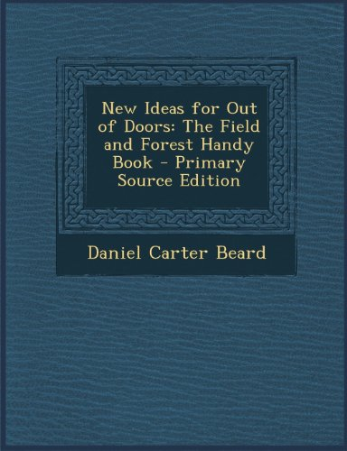 NEW IDEAS FOR OUT OF DOORS: The Field and Forest Handy Book (1906) (English Edition)