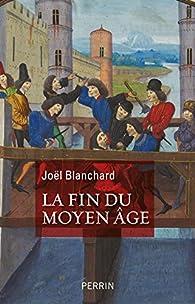 La Fin du Moyen Age par Joël Blanchard
