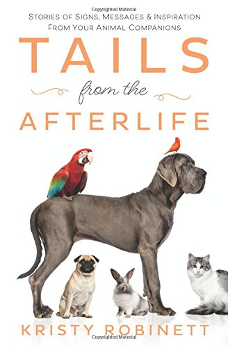 Tails from the Afterlife: Stories of Signs, Messages and Inspiration from Your Animal Companions