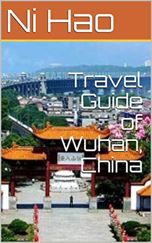Travel Guide of Wuhan, China: 武汉旅游指南 (Fantastic China Travelling Book 10) (English Edition)
