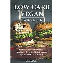LOW CARB VEGAN für Berufstätige Das Kochbuch. Die schnelle und gesunde Art und Weise abzunehmen. : Mit über 50 der besten Rezepte aus der veganen  Low Carb Ernährung (German Edition)