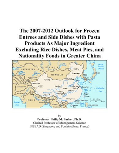 The 2007-2012 Outlook for Frozen Entrees and Side Dishes with Pasta Products As Major Ingredient Excluding Rice Dishes, Meat Pies, and Nationality Foods in Greater China China Pie Dish