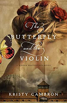 The Butterfly and the Violin (A Hidden Masterpiece Novel) di [Cambron, Kristy]