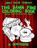 The Damn Fine Coloring Book: Unofficial Twin Peaks Inspired Color Therapy: Adult Color Therapy Featuring Cherry Pies, Coffee and Murder Clues Based On The Cult Series