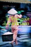 Le vrai goût du Viêtnam - Une traversée du pays en 50 recettes