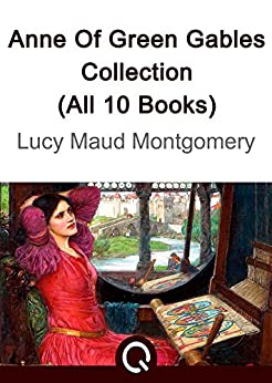 Anne Of Green Gables Collection (All 10 Books): [Quora Media] (100 Greatest Novels of All Time Book 5) (English Edition)
