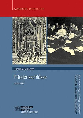 Friedensschlüsse: 1648-1990 (Geschichtsunterricht praktisch)