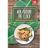 WOK around the clock: thailändisches Asia Wok Kochbuch mit 130 Thai Food, Curry, Nudeln, Reis und Streetfood Rezepten direkt