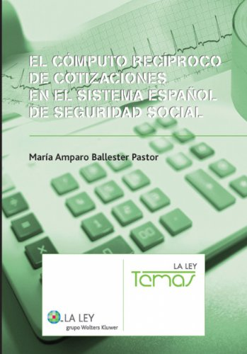 El Cómputo Recíproco Cotizaciones en el Sistema español de Seguridad por Maria Amparo Ballester Pastor