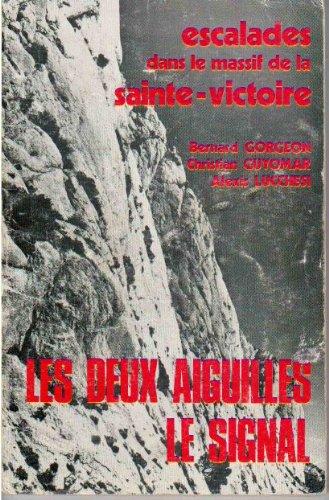 Escalades dans le massif de la Sainte-Victoire : Les Deux Aiguilles, le Signal par Bernard Gorgeon