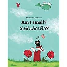 Am I small? Chan taw lek hrux?: Children's Picture Book English-Thai (Bilingual Edition)