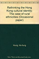 Rethinking the Hong Kong cultural identity: The case of rural ethnicities (Occasional paper)