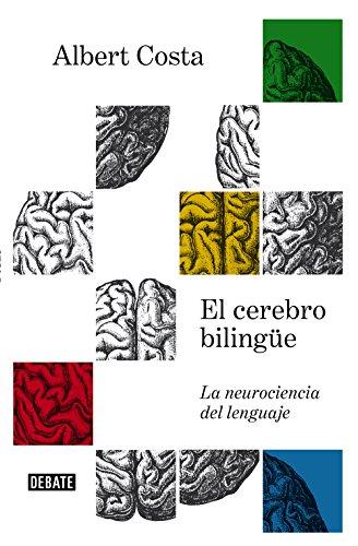El cerebro bilingüe: La neurociencia del lenguaje por Albert Costa