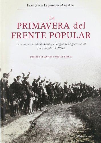 La Primavera Del Frente Popular: Los Campesinos De Badajoz Y El Origen De La Guerra Civil