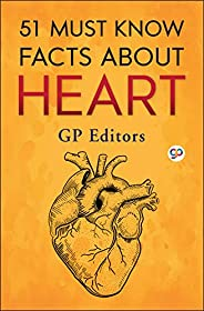 51 Must Know Facts About Heart