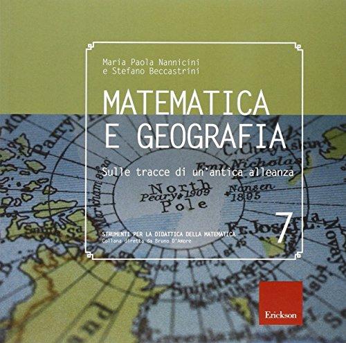 Matematica e geografia. Sulle tracce di un'antica alleanza. Ediz. illustrata