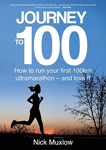 Journey to 100: How to run your first 100km ultramarathon - and love it (English Edition) por Nick Muxlow