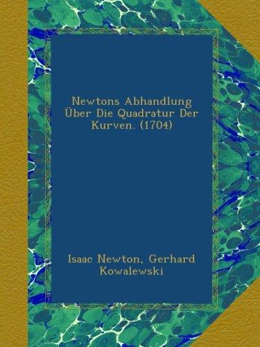 Newtons Abhandlung Über Die Quadratur Der Kurven. (1704)