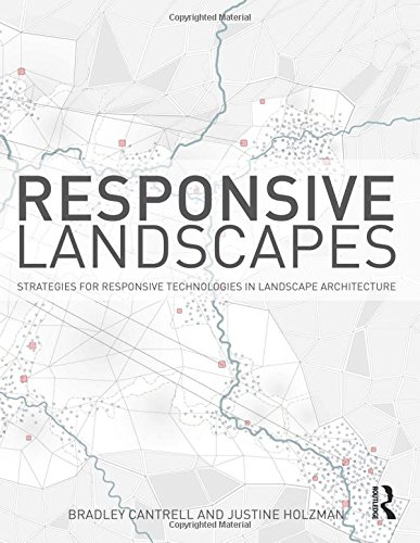 Responsive Landscapes: Strategies for Responsive Technologies in Landscape Architecture por Bradley E Cantrell