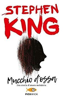 Mucchio d'ossa: Una storia d'amore maledetta di [King, Stephen]