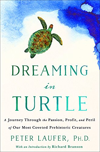 Dreaming in Turtle: A Journey Through the Passion, Profit, and Peril of Our Most Coveted Prehistoric Creatures (International Edition) por Peter Laufer