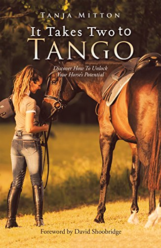 It Takes Two to Tango: Discover How to Unlock Your Horse'S Potential (English Edition) por Tanja Mitton