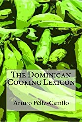 The Dominican Cooking Lexicon: Glossary & Spanish Pronunciation Keys: Glossary & Spanish Pronunciation Keys (Dominican traditional cooking Book 4) (English Edition)