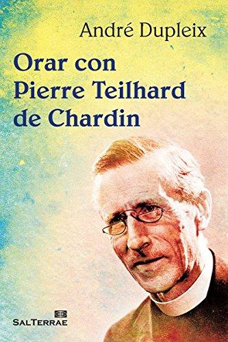 ORAR CON PIERRE TEILHARD DE CHARDIN (El Pozo de Siquem nº 317) por ANDRÉ DUPLEIX