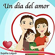 Children's book in Spanish: Libros para niños. Un día del amor: Kids Spanish books, Spanish childrens books. Cuentos para Dormir 4-7 Años. Childrens Spanish ... Ilustrado - Libros infantiles nº 9)