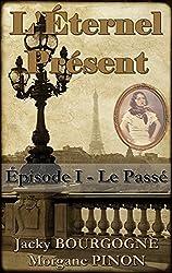 L'Éternel Présent - Épisode I: Le Passé  (Roman d'amour en quête d'éternité)
