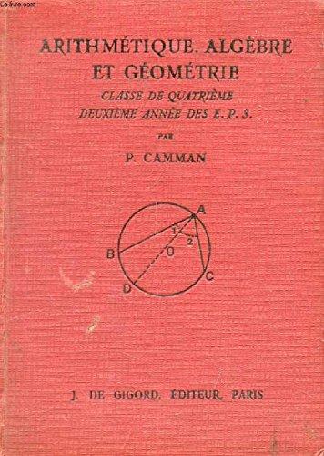 ARITHMETIQUE, ALGEBRE ET GEOMETRIE, CLASSES DE 4e, 2e ANNEE DES E.P.S. par CAMMAN P.