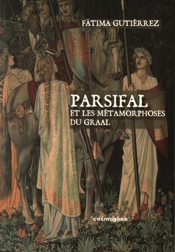 Parsifal et les métamorphoses du Graal par Fatima Gutiérrez