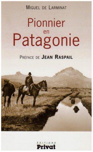 Pionnier en Patagonie par Miguel de Larminat