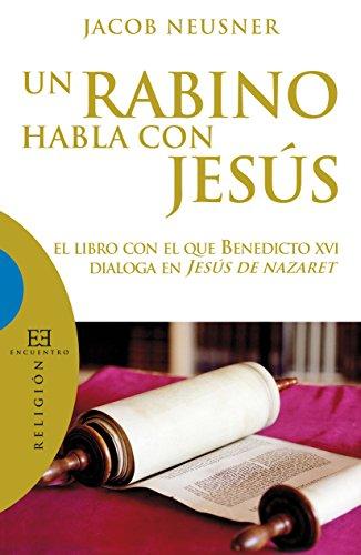 Un rabino habla con Jesús: El libro con el que Benedicto XVI dialoga en Jesús de Nazaret (Ensayo nº 344)