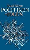 Politiken & Ideen: Essays - Raoul Schrott