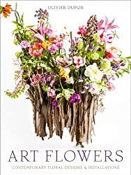Art Flowers: Contemporary Floral Designs and Installations by Olivier Dupon (2014-10-28)