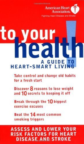 american-heart-association-to-your-health-a-guide-to-heart-smart-living-by-association-american-hear