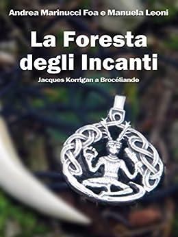 La Foresta degli Incanti: Jacques Korrigan a Brocéliande di [Andrea Marinucci Foa, Manuela Leoni]