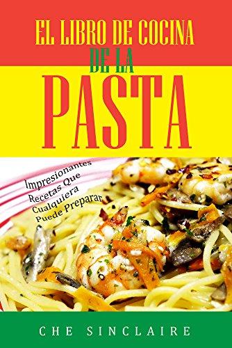El Libro De Cocina De La Pasta: Impresionantes Recetas Que Cualquiera Puede Preparar de [