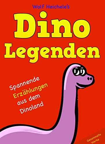 Dino Legenden – Spannende Erzählungen aus dem Dinoland: Gesammelte Werke