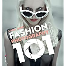 Fashion Photography 101: A Complete Course for the New Fashion Photographers by Lara Jade (2012-10-01)