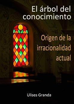 El árbol del conocimiento - Origen de la irracionalidad actual (Spanish Edition)