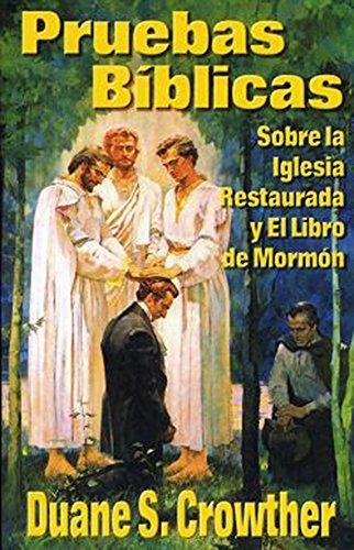 PRUEBAS BÍBLICAS SOBRE LA IGLESIA RESTAURADA Y EL LIBRO DE MORMÓN (Las Doctrinas Fundamentales Mormonas (Key Mormon Doctrines Explained) nº 1) por Duane S. Crowther